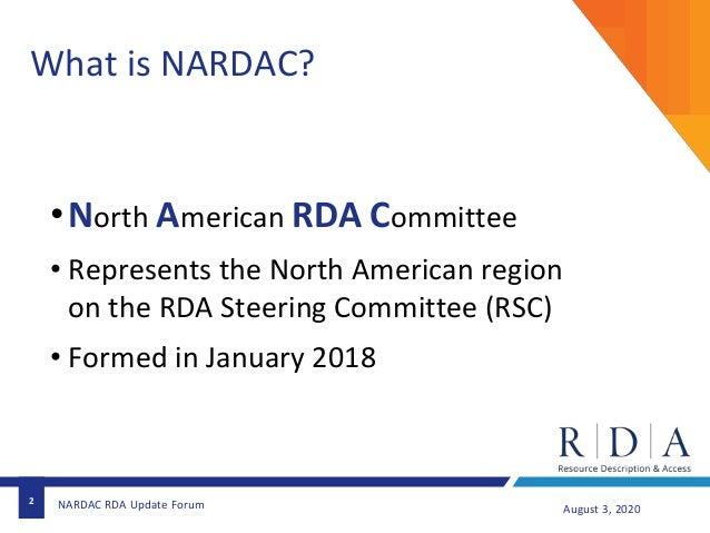 2 August 3, 2020NARDAC RDA Update Forum What is NARDAC? •North American RDA Committee • Represents the North American regi...