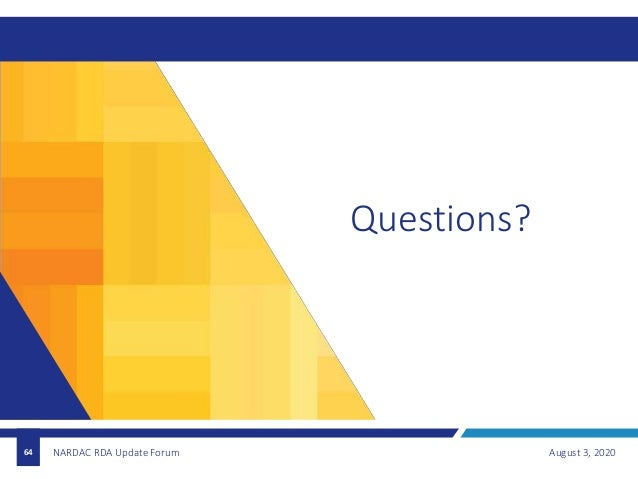August 3, 202064 Questions? NARDAC RDA Update Forum
