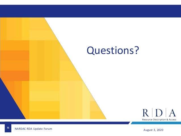 Questions? 75 August 3, 2020NARDAC RDA Update Forum