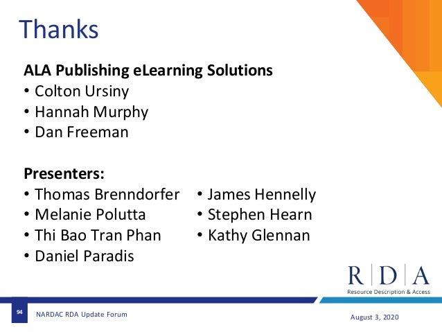 94 August 3, 2020NARDAC RDA Update Forum Thanks ALA Publishing eLearning Solutions • Colton Ursiny • Hannah Murphy • Dan F...
