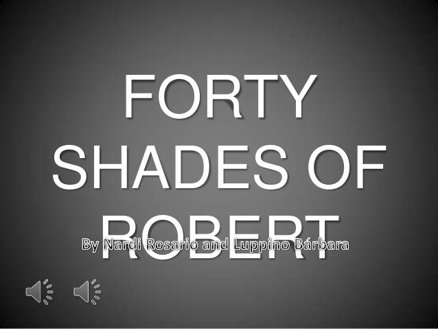 FORTY SHADES OF ROBERT