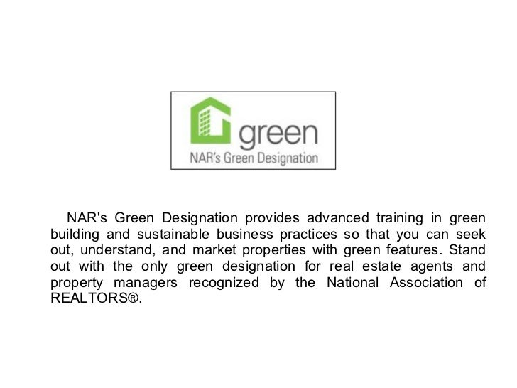 <ul><li>NAR's Green Designation provides advanced training in green building and sustainable business practices so that yo...