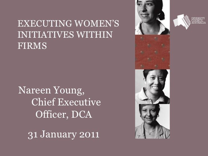 EXECUTING WOMEN'S INITIATIVES WITHIN FIRMS    Nareen Young,  Chief Executive Officer, DCA 31 January 2011
