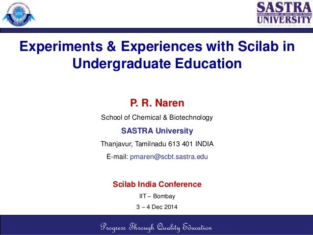 Experiments & Experiences with Scilab in  Undergraduate Education  P. R. Naren  School of Chemical & Biotechnology  SASTRA...