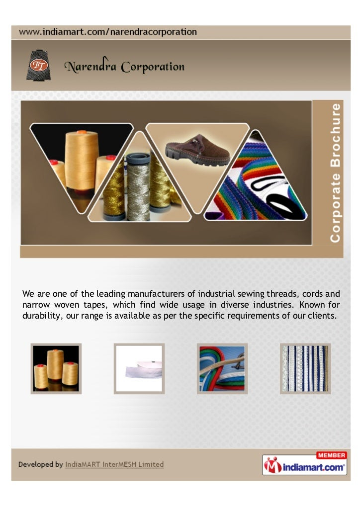 We are one of the leading manufacturers of industrial sewing threads, cords andnarrow woven tapes, which find wide usage i...