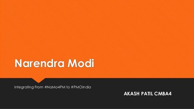 Narendra Modi Integrating From #NaMo4PM to #PMOIndia AKASH PATIL CMBA4