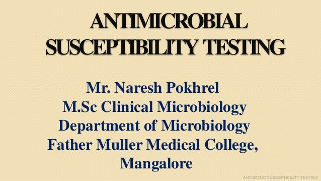 ANTIMICROBIAL SUSCEPTIBILITYTESTING Mr. Naresh Pokhrel M.Sc Clinical Microbiology Department of Microbiology Father Muller...