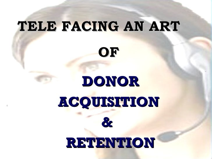 TELE FACING AN ART  OF DONOR ACQUISITION  &  RETENTION