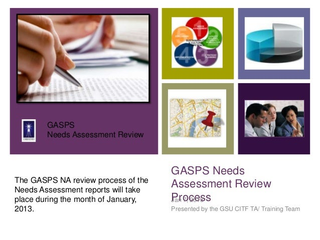 +        GASPS        Needs Assessment Review                                     GASPS NeedsThe GASPS NA review process o...