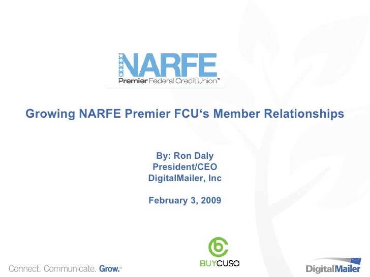 Growing NARFE Premier FCU's Member Relationships By: Ron Daly President/CEO DigitalMailer, Inc February 3, 2009