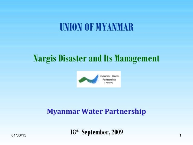 01/30/15 11 UNION OF MYANMAR Nargis Disaster and Its Management Myanmar Water Partnership 18th September, 2009
