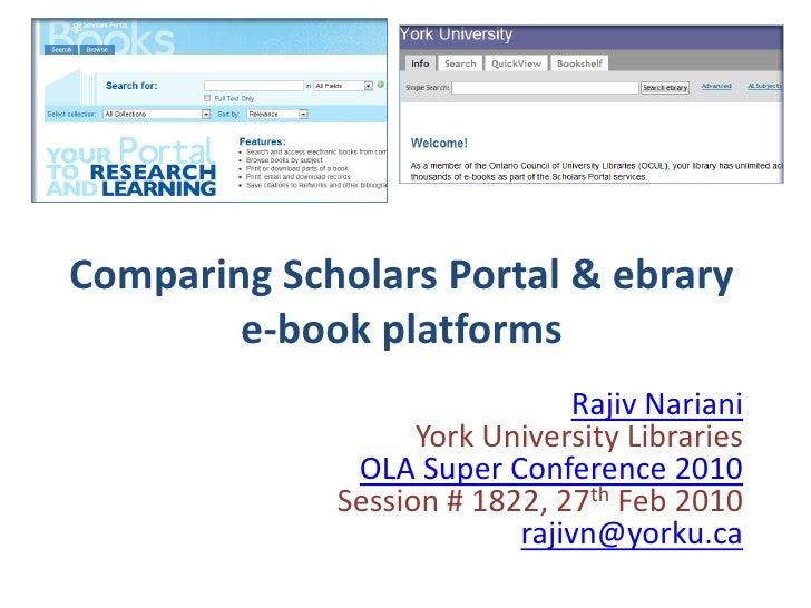 Comparing Scholars Portal & ebrary         e-book platforms                               Rajiv Nariani                   ...