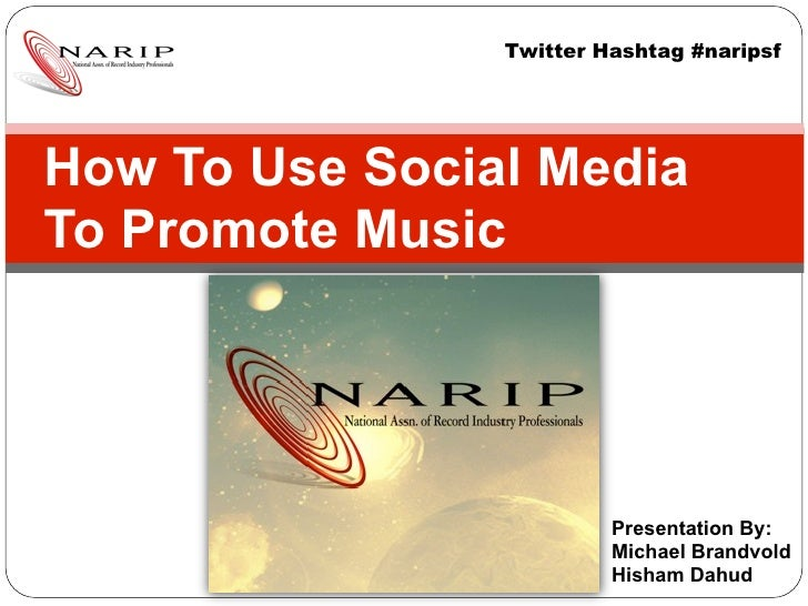 Twitter Hashtag #naripsfHow To Use Social MediaTo Promote Music                         Presentation By:                  ...