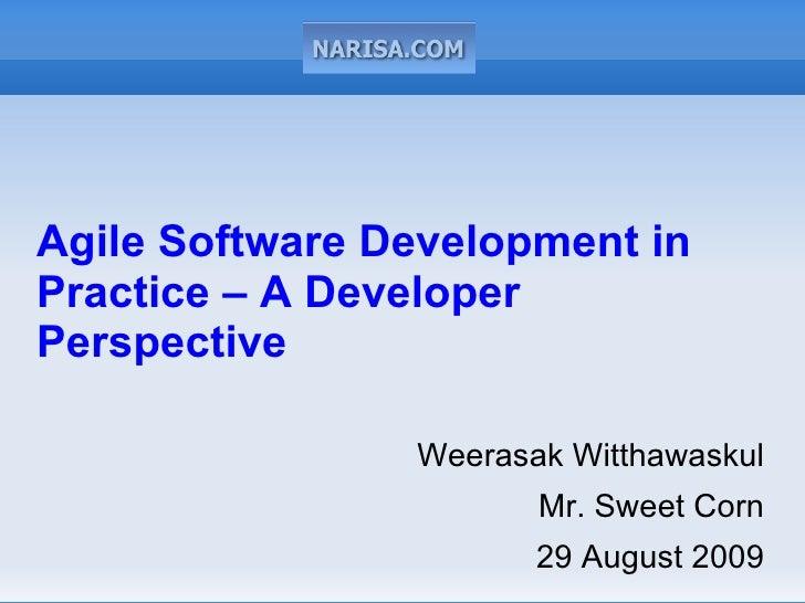 Agile Software Development in Practice – A Developer Perspective                  Weerasak Witthawaskul                   ...