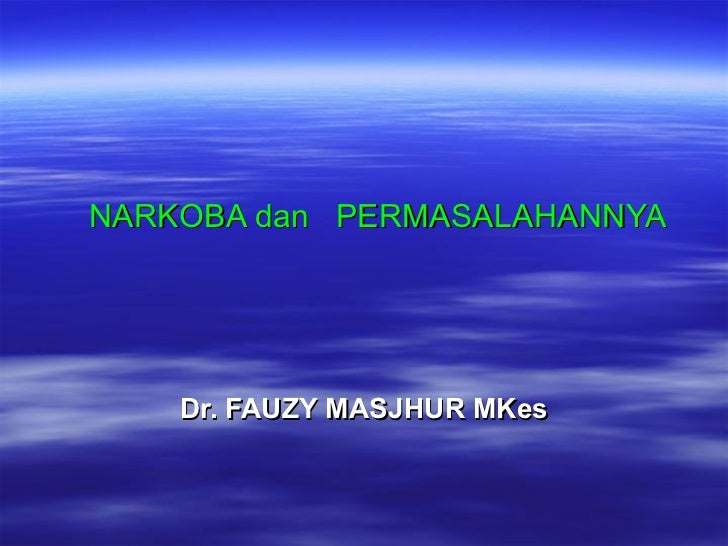 NARKOBA dan  PERMASALAHANNYA Dr. FAUZY MASJHUR MKes