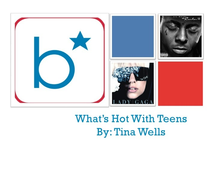 +         What's Hot With Teens        By: Tina Wells