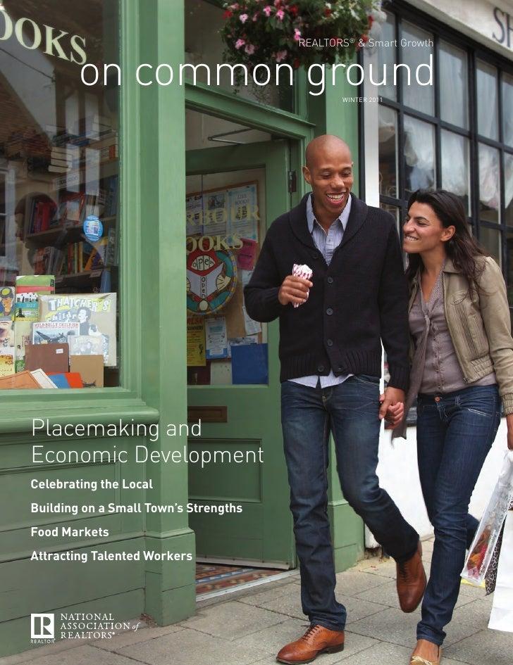 REALTORS® & Smart Growth        on common ground                      WINTER 2011Placemaking andEconomic DevelopmentCelebr...
