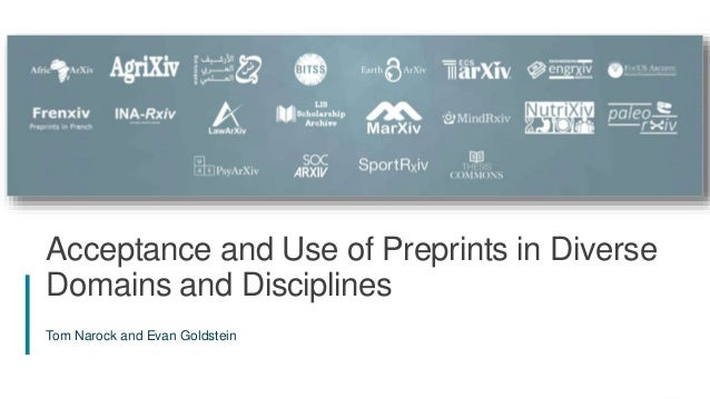 1 Acceptance and Use of Preprints in Diverse Domains and Disciplines Tom Narock and Evan Goldstein