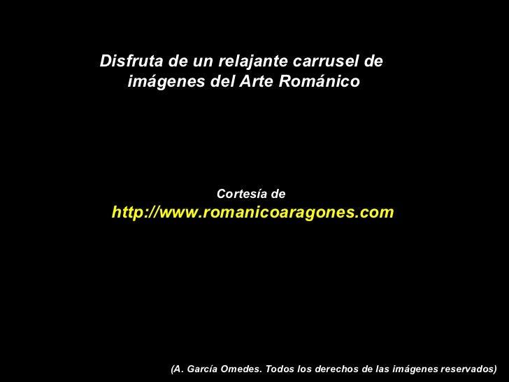 Disfruta de un relajante carrusel de  imágenes del Arte Románico Cortesía de  http://www.romanicoaragones.com (A. García O...