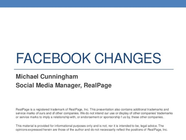 FACEBOOK CHANGES Michael Cunningham Social Media Manager, RealPage  RealPage is a registered trademark of RealPage, Inc. T...