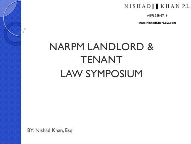 BY: Nishad Khan, Esq.NARPM LANDLORD &TENANTLAW SYMPOSIUM(407) 228-9711www.NishadKhanLaw.com