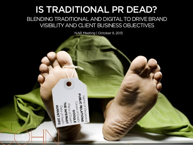 IS TRADITIONAL PR DEAD? BLENDINGTRADITIONALANDDIGITALTODRIVEBRAND VISIBILITYANDCLIENTBUSINESSOBJECTIVES NameofDeceased PUB...