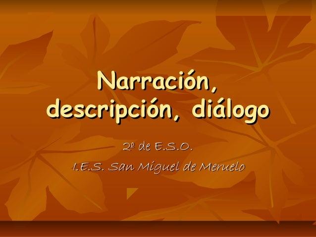 Narración,Narración, descripción, diálogodescripción, diálogo 2º de E.S.O.2º de E.S.O. I.E.S. San Miguel de MerueloI.E.S. ...