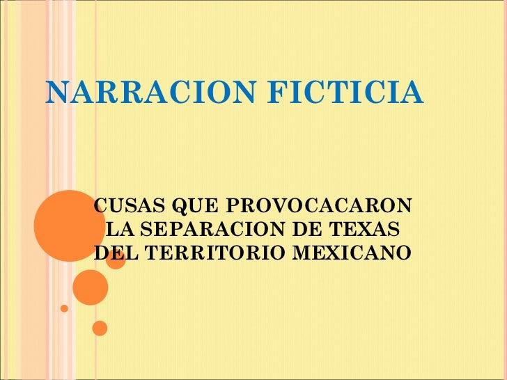 NARRACION FICTICIA CUSAS QUE PROVOCACARON LA SEPARACION DE TEXAS DEL TERRITORIO MEXICANO