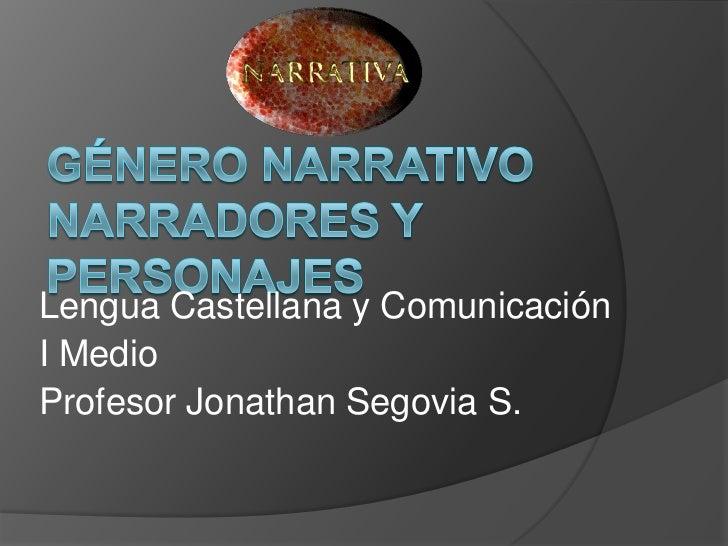 GÉNERO NARRATIVONARRADORES Y PERSONAJES<br />Lengua Castellana y Comunicación<br />I Medio<br />Profesor Jonathan Segovia ...