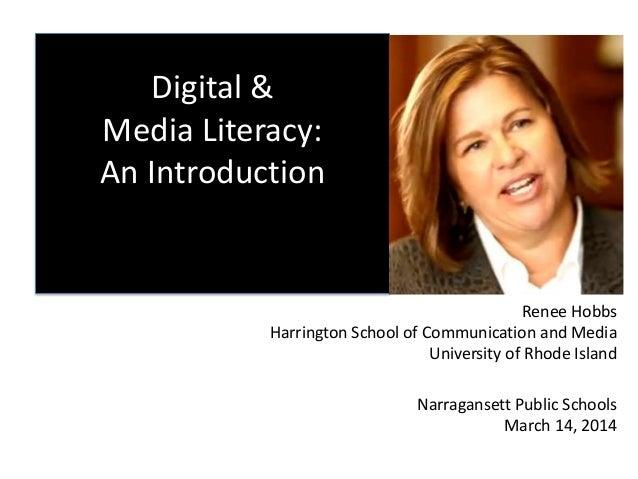 Digital & Media Literacy: An Introduction Renee Hobbs Harrington School of Communication and Media University of Rhode Isl...