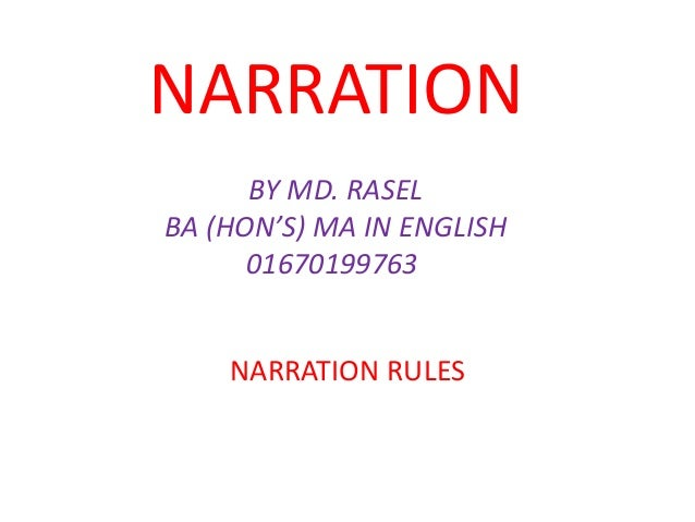 NARRATION BY MD. RASEL BA (HON'S) MA IN ENGLISH 01670199763 NARRATION RULES