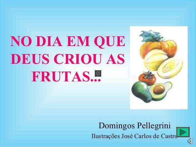 NO DIA EM QUEDEUS CRIOU AS  FRUTAS...           Domingos Pellegrini         Ilustrações José Carlos de Castro