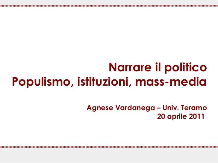 Narrare il politicoPopulismo, istituzioni, mass-media              Agnese Vardanega – Univ. Teramo                        ...