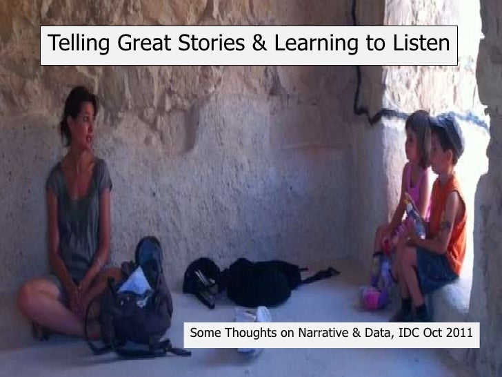 Telling Great Stories & Learning to Listen              Some Thoughts on Narrative & Data, IDC Oct 2011