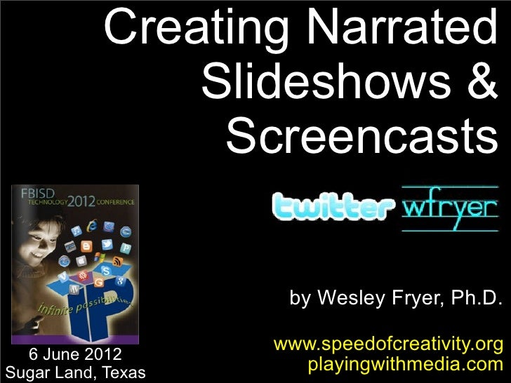 Creating Narrated               Slideshows &                Screencasts                     by Wesley Fryer, Ph.D.        ...