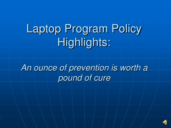 Laptop Program Policy Highlights: An ounce of prevention is worth a pound of cure<br />
