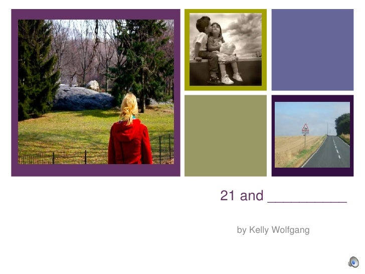 21 and __________<br />by Kelly Wolfgang<br />