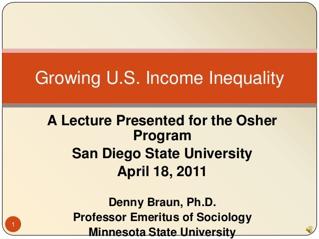 Growing U.S. Income Inequality     A Lecture Presented for the Osher                 Program        San Diego State Univer...