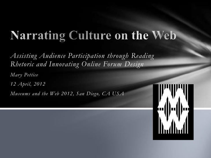Assisting Audience Participation through ReadingRhetoric and Innovating Online Forum DesignMar y Pettice12 April, 2012Muse...