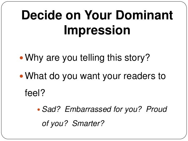 writing a personal narrative essay <br > 8 decide on your dominant impression<br