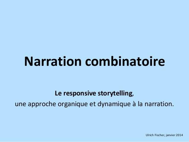 Narration combinatoire Le responsive storytelling, une approche organique et dynamique à la narration.  Ulrich Fischer, ja...