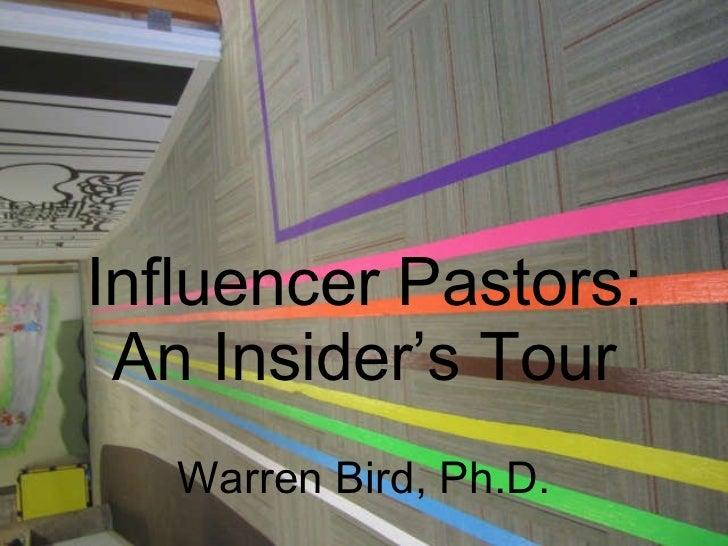 Influencer Pastors: An Insider's Tour Warren Bird, Ph.D.
