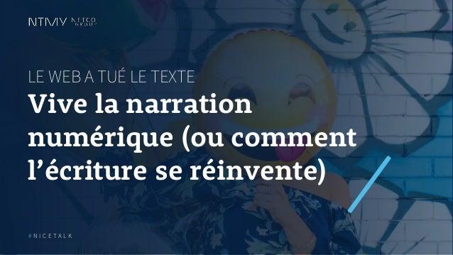 LE WEB A TUÉ LE TEXTE Vive la narration numérique (ou comment l'écriture se réinvente) # N I C E T A L K