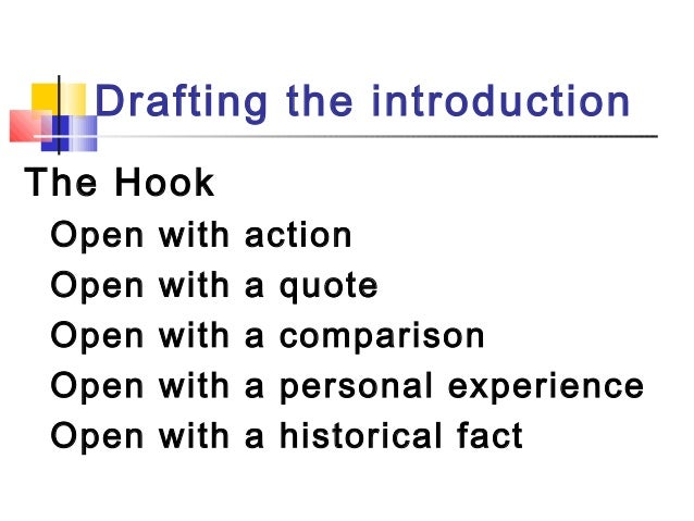 Drafting the introductionThe HookOpen with actionOpen with a quoteOpen with a comparisonOpen with a personal experienceOpe...