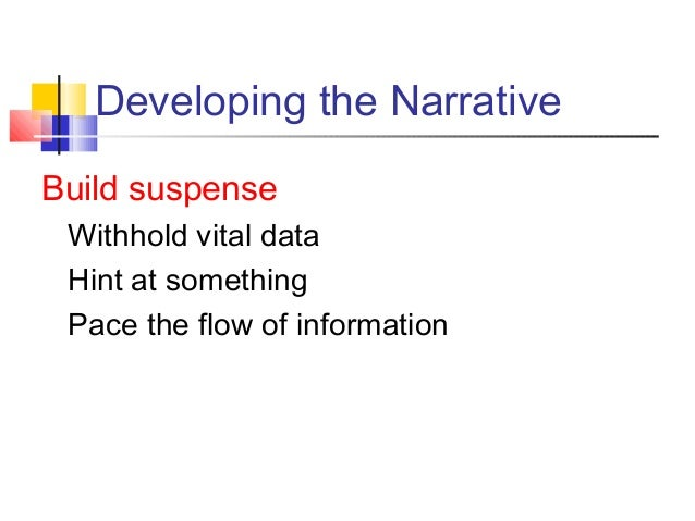 Developing the NarrativeBuild suspenseWithhold vital dataHint at somethingPace the flow of information