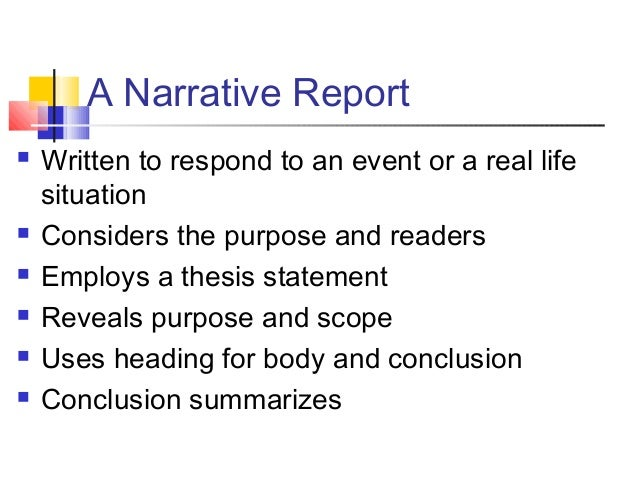 A Narrative Report Written to respond to an event or a real lifesituation Considers the purpose and readers Employs a t...