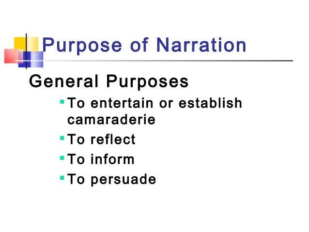 Purpose of NarrationGeneral PurposesTo entertain or establishcamaraderieTo reflectTo informTo persuade
