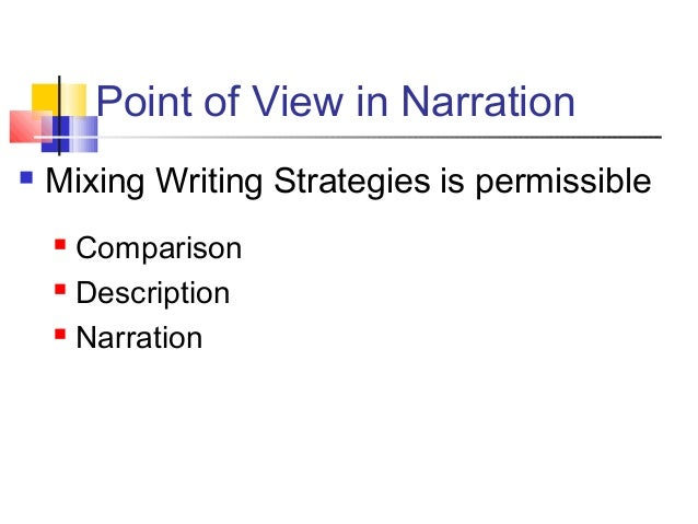 Point of View in Narration Mixing Writing Strategies is permissible Comparison Description Narration