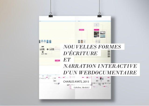 NOUVELLES FORMES D'ÉCRITURE ET NARRATION INTERACTIVE D'UN WEBDOCUMENTAIRE CHARLES AYATS, 2015 Gobelins, Module2