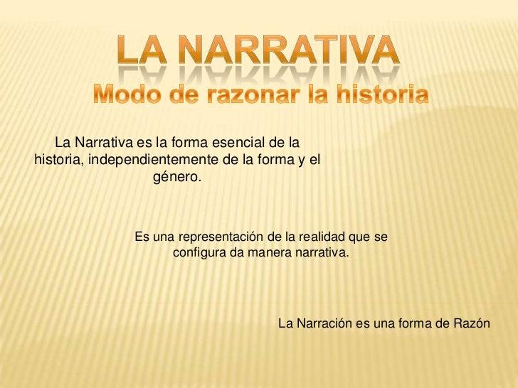 La narrativa<br />Modo de razonar la historia<br />La Narrativa es la forma esencial de la historia, independientemente de...